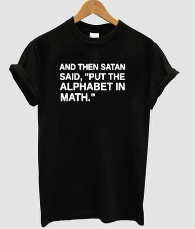 And Then Satan Said Put The Alphabet In Math T Shirt
