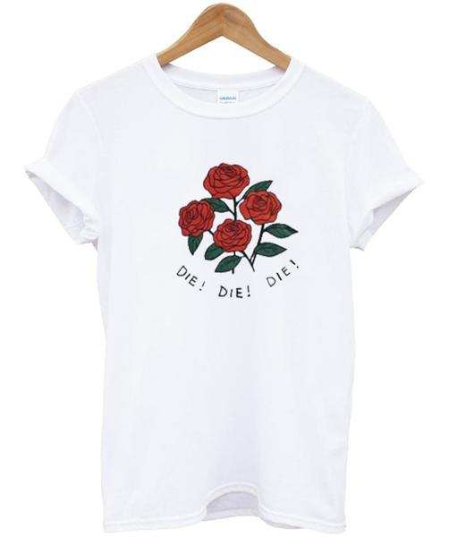 Die Die Die Rose Shirt