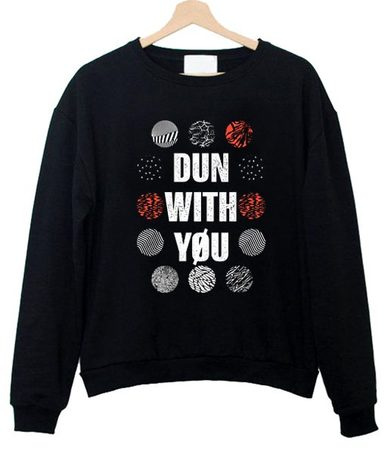 Dun With You Twenty One Pilots Sweatshirt