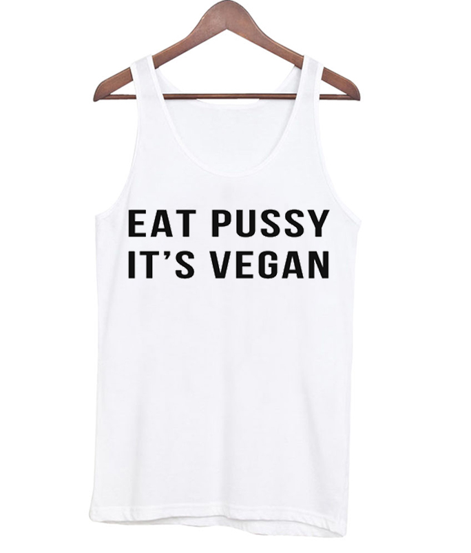 Eat Pussy It's Vegan Tank Top
