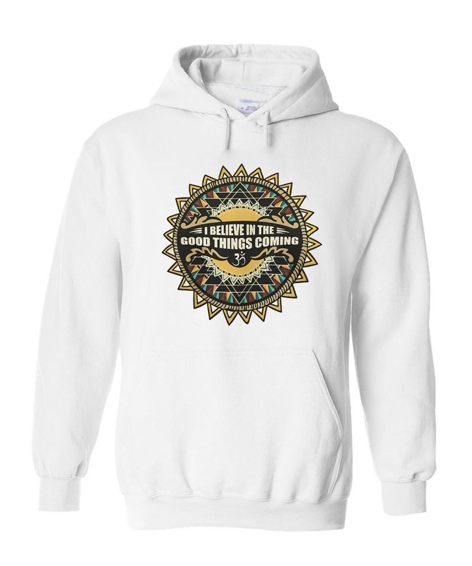I Believe The Good Things Coming Hoodie