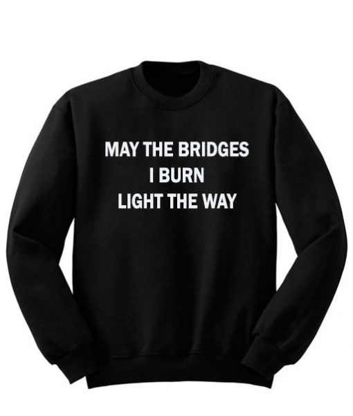 May The Bridges I Burn Sweatshirt
