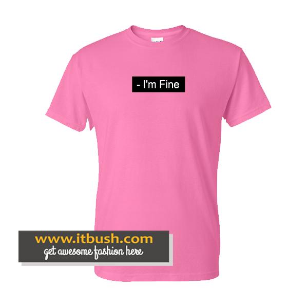 - I'm Fine T-Shirt