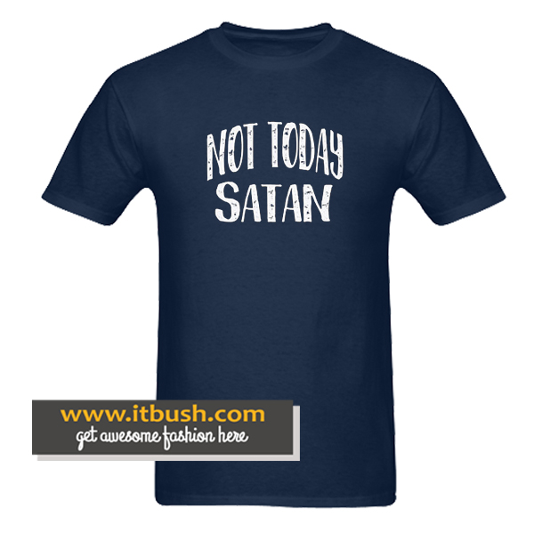 ca48f5b1 Not Today Satan T-Shirt