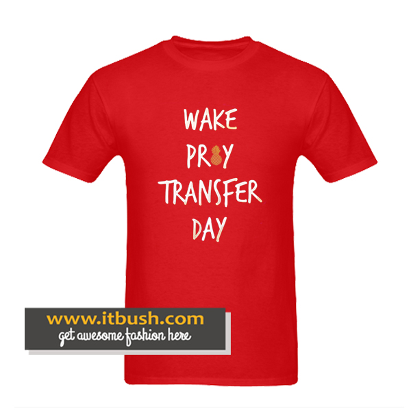 Wake Pray Transfer Day T-Shirt