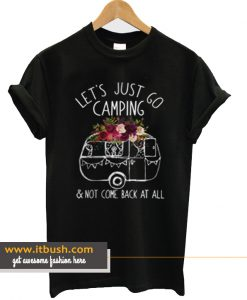 Let's just go camping T Shirt