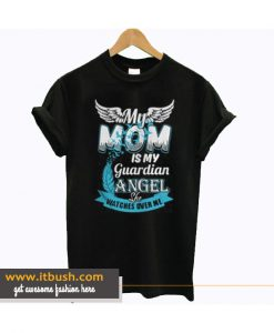 My Mom is My Guardian Angel She Watches Over Me T Shirt