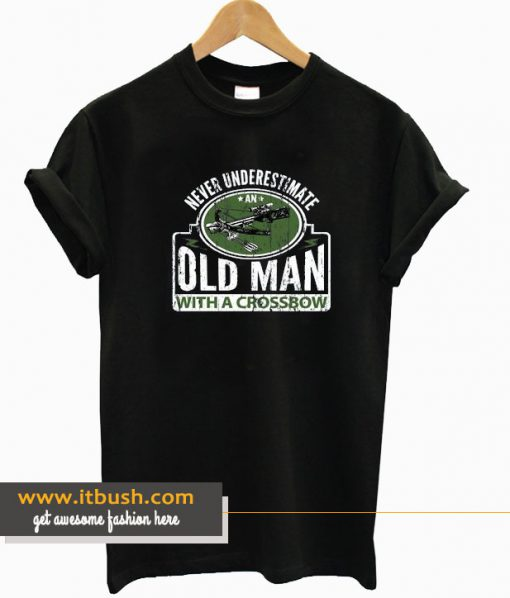 Never Underestimate an Old Man With Crossbow T Shirt