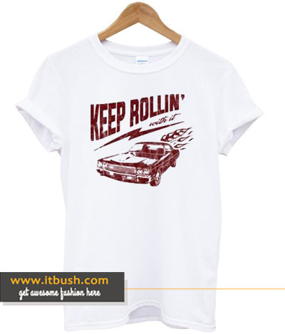 Keep rollin' with it T-shirt ds