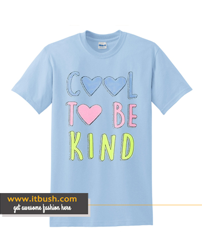 Cool To Be Kind Tshirt ds