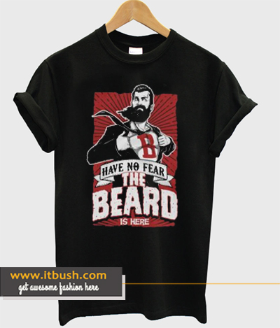 Have No Fear The Beard Is Here T-shirt ds