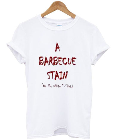 A Barbecue Stain On My White T-shirt-ul