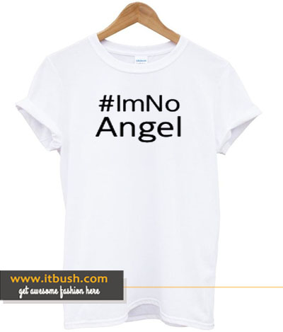 #IM NO ANGEL Tshirt-ul
