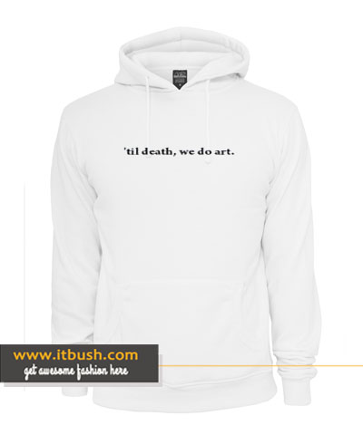 'til Death We Do Art Hoodie-ul
