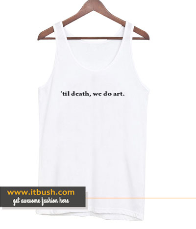 'til Death We Do Art tank top-ul