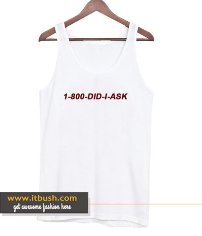 1 800 Did I Ask tank top-ul