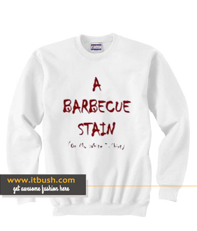 A Barbecue Stain On My White sweatshirt-ul