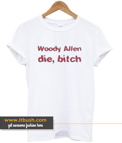 Woody Allen Die Bitch T-shirt-ul