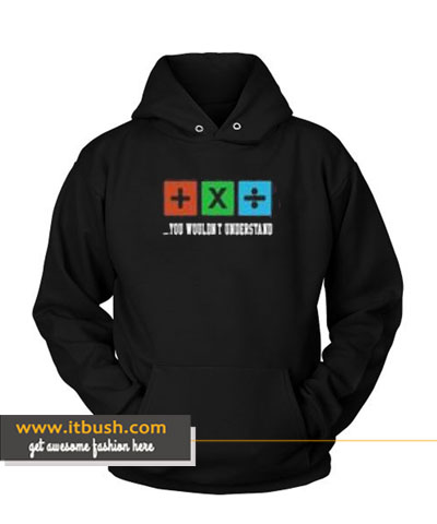 You Wouldn't Understand Hoodie-ul