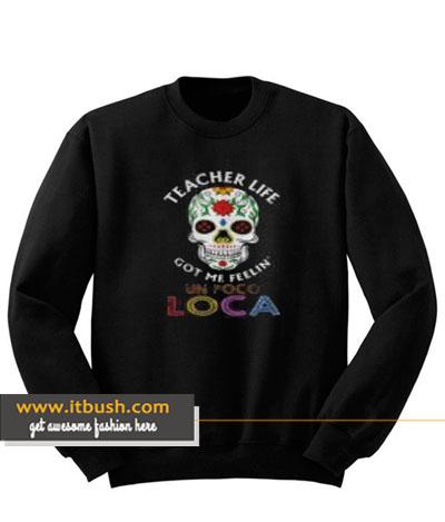 Teacher Life Got Me Feelin Un Poco Loca Sweatshirt-ul