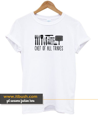 chef of all trades t-shirt-ul
