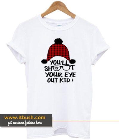 you'll shoot your eye out kid t-shirt-ul