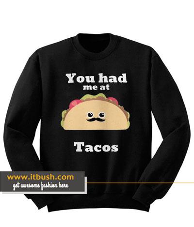 you had me at tacos sweatshirt-ul