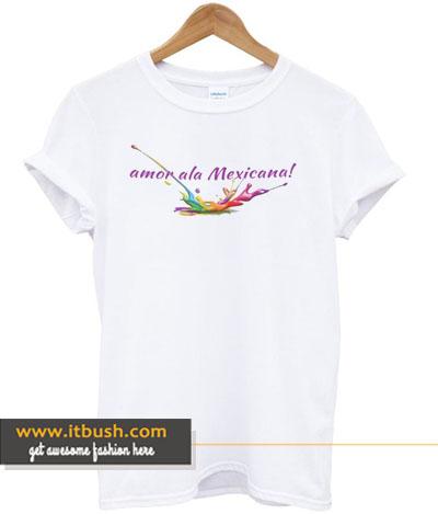 amor ala mexicana t-shirt
