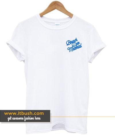 brunch date material t-shirt