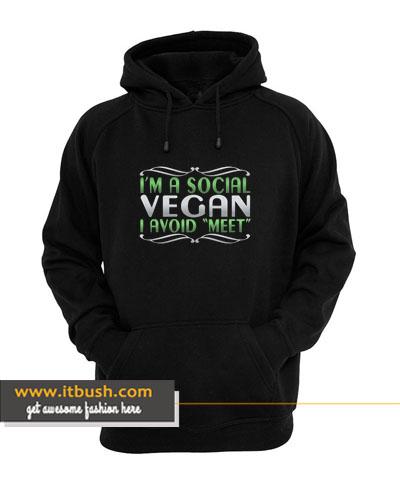 i'm a social vegan i avoid meet hoodie