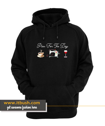 plan for the day coffee sewing and wine hoodie